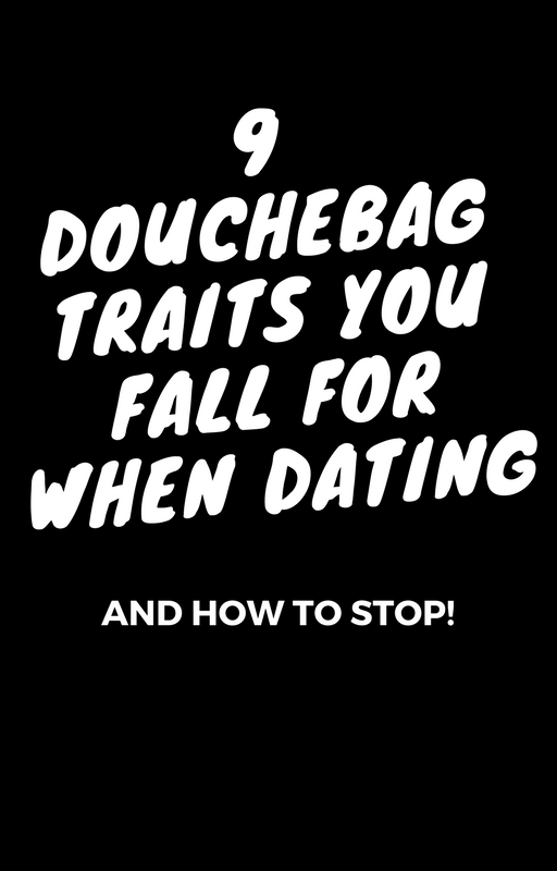 1 - 9 Douchebag Traits You Fall For When Dating (& How To Stop)!